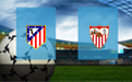 Прогноз на Атлетико и Севилья 12 января 2021